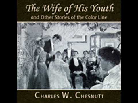 THE WIFE OF HIS YOUTH AND OTHER STORIES OF THE COLOR LINE by Charles Waddell Chesnutt FULL AUDIOBOOK Mp3