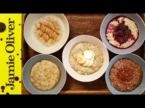How to Make Perfect Porridge – 5 Ways | Jamie Oliver