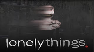 Weird things happening...|Lonely Things [Mystery Horror]