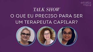 Talk Show - O que eu preciso para ser um terapeuta capilar?