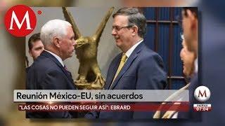 Reunión México y EU termina sin acuerdos; 'no es fácil': Ebrard