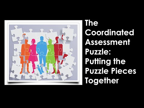 Coordinated Assessment Putting the Puzzle Pieces Together