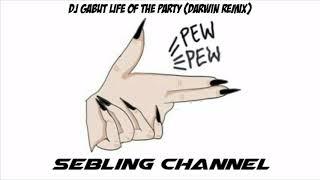 Dj Gabut Life Of The Party (Darwin Remix) FULL Remix