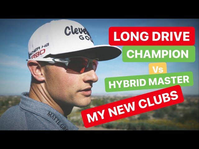 LONG DRIVE CHAMPION VERSES HYBRID MASTER MY NEW CLUBS