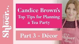 Shloer & Candice Brown's Top Tips for a Tea Party   Part 3 – Décor