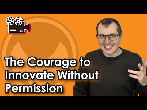 The Courage to Innovate Without Permission