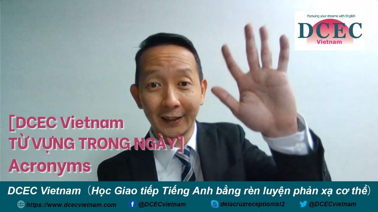 [DCEC Vietnam TỪ VỰNG TRONG NGÀY] Acronyms - DCEC Vietnam Business Tips: Acronyms