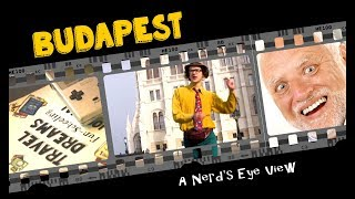 """BUDAPEST: A Nerd's Eye View - Full Documentary  """"Hide the Pain Harold""""  Special Guest!"""