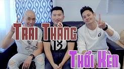 Trai Thẳng Thổi Kèn #XLAG - 102 Productions - Phong Lê, Tấn Phúc, Phillip Dang