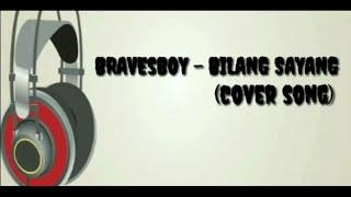 bravesboy-bilang-sayang-cover-song-vidio-lirik