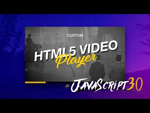 Custom HTML5 Video Player - #JavaScript30 11/30