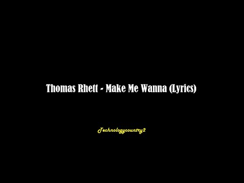 Thomas Rhett - Make Me Wanna (Lyrics)