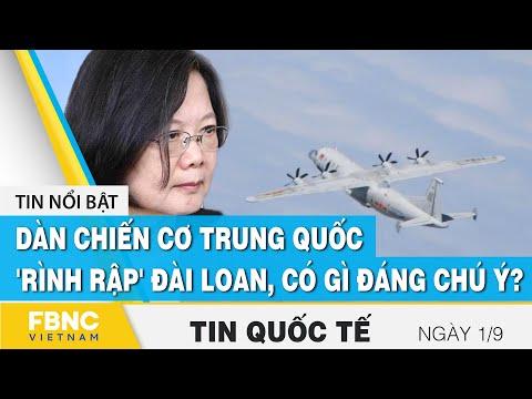 Tin quốc tế 1/9, Dàn chiến cơ Trung Quốc 'rình rập' Đài Loan, có gì đáng chú ý?   FBNC
