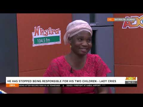 He has stopped being responsible for his 2 children - Lady Cries - Obra on AdomTV (23-8-21)