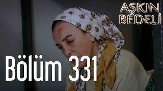 Aşkın Bedeli 331. Bölüm