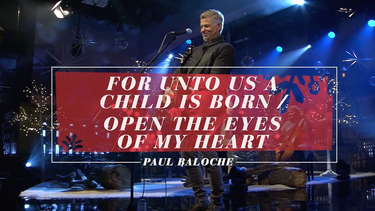 paul-baloche-for-unto-us-a-child-is-born-open-the-eyes-of-my-heart-integritymusic