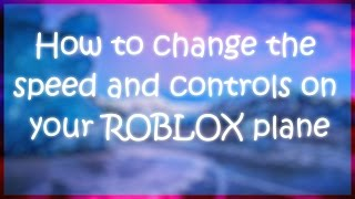 How to change the speed and controls on your ROBLOX plane - Tutorial