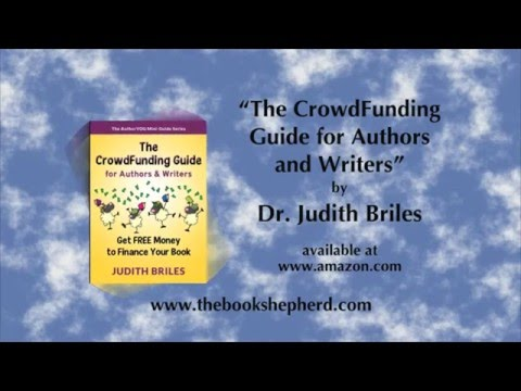 The Crowdfunding Guide for Authors and Writers by Dr. Judith Briles