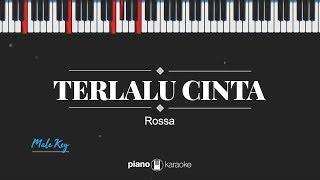 Terlalu Cinta (MALE KEY) Rossa (KARAOKE PIANO)