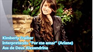 """Kimberly Fraiber Interpretando-Por me amar """"ARIANE"""""""