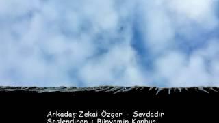 Arkadaş Zekai Özger - Sevdadır / Seslendiren : Bünyamin Kanbur