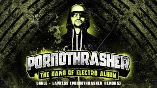 Unkle - Lawless (PORNOTHRASHER REWORK) [THE DAWN OF ELECTRO ALBUM]