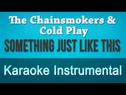 The Chainsmokers & Coldplay - Something Just Like This Karaoke