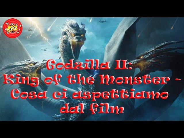 Godzilla II - King of the Monsters - Cosa ci aspettiamo dal film