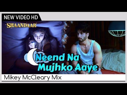 Shaandaar - Neend Na Mujhko Aaye | Mikey McCleary Mix | Shahid Kapoor & Alia Bhatt