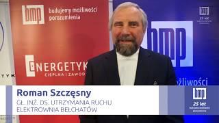 Wywiad z Romanem Szczęsnym, Gł. Inż. ds. Utrzymania Ruchu Elektrowni Bełchatów