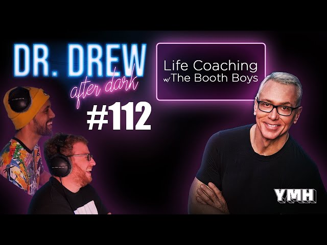 Ep. 112 Life Coaching w/ The Booth Boys | Dr. Drew After Dark