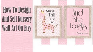 How To Design And Sell Nursey Wall Art Printables On Etsy