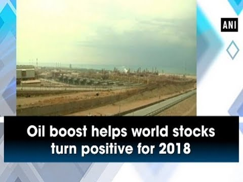 Oil boost helps world stocks turn positive for 2018 - Business News