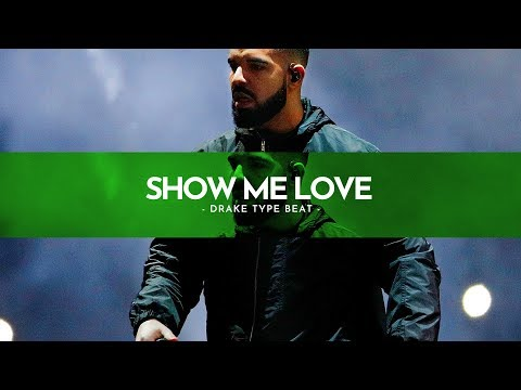 (Free Download) Drake Type Beat 2018 - Show me love   Rap & RnB Instrumental 2018