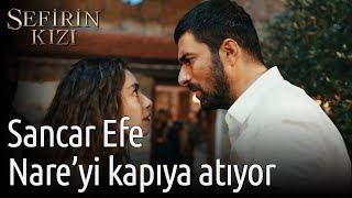 Sefirin Kızı 1. Bölüm - Sancar Efe Nare'yi Kapıya Atıyor