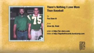You Blew It! - There's Nothing I Love More Than Baseball