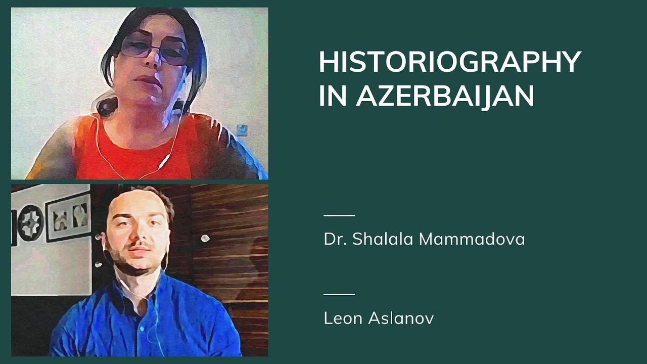Dr Shalala Mammadova: Historiography in Modern Azerbaijan