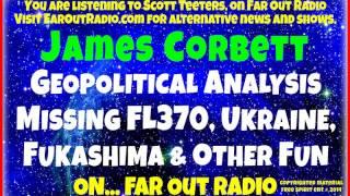 Ukraine War, Fukashima MeltDown, FL370-Geopolitical Analyst, James Corbett FarOutRadio 4.16.14