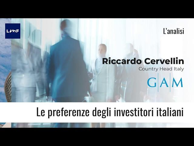 Le preferenze degli investitori italiani - Riccardo Cervellin (GAM)