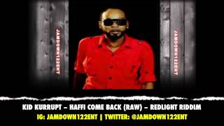 Kid Kurrupt -- Haffi Come Back (Raw) | Redlight Riddim | December 2013 |