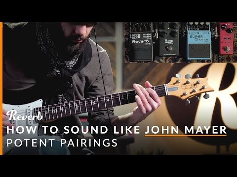 How To Sound Like John Mayer with Effects Pedals | Reverb Potent Pairings