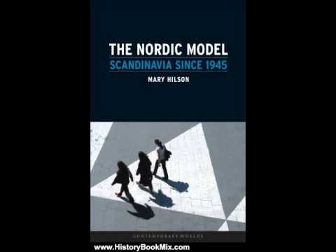 History Book Review: The Nordic Model: Scandinavia since 1945 (Contemporary Worlds) by Mary Hilson