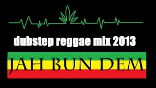Dubstep Reggae Mix 2013 - Jah Bun Dem + Tracklist