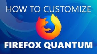 10 Ways to Customize Firefox Quantum You Should Know!