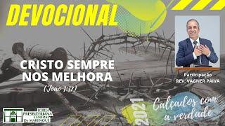 Devocional | CRISTO SEMPRE NOS MELHORA | 21/01/2021