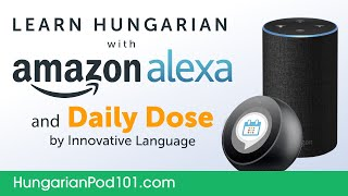 Learn Hungarian with Daily Dose and Amazon Alexa