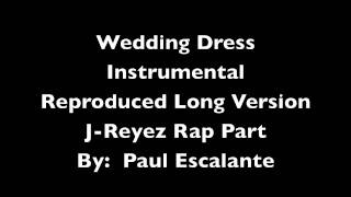 Wedding Dress Instrumental  Reproduced Long Version J-Reyez Rap Part By-  Paul Escalante.mov