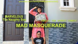 MAD MASQUERADE (Family The Honest Comedy)