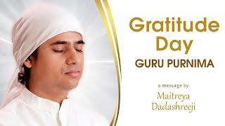 Gratitude Day   Guru Purnima   A Message By Maitreya Dadashreeji