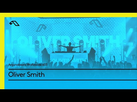 Anjunabeats Worldwide 633 with Oliver Smith